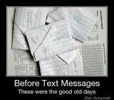 90's childhood.. remember when you were scared of getting caught passing a note... now people are scared of getting caught texting