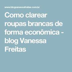 Como clarear roupas brancas de forma econômica         -          blog Vanessa Freitas