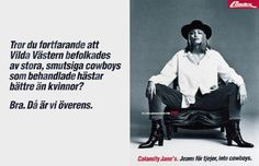 Read more: https://www.luerzersarchive.com/en/magazine/print-detail/lindex-6149.html Lindex Do you still believe that the Wild West was full of big, dirty cowboys who treated their horses better than their woman? Good, then we agree. Pay-off: Calamity Jane´s. Jeans for girls, not cowboys. Tags: Forsman & Bodenfors, Gothenburg,Mikko Timonen,Lindex,Denise Gruenstein,Filip Nilsson
