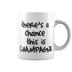 Theres A Chance This Is Champagne mug 11OZ White Ceramic coffee mug  Tea Cups  #Mug #CoffeeMugs #Present #Holidaygift #Bestfriend #Sunfrog #gift #ideas #Popular #Everything #Shop #Art #Design #Entertainment #Food #drink #Wine #Beer #Holidays #events #Home