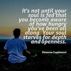 Your sould starves for depth and openness.