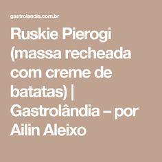 Ruskie Pierogi (massa recheada com creme de batatas) | Gastrolândia – por Ailin Aleixo