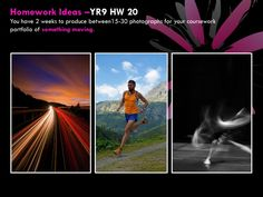 YR9 HW 20 You have 2 weeks to produce between15-30 photographs for your coursework portfolio of something moving.