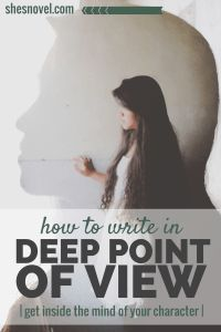 How to Write in Deep POV + get inside the mind of your character | How to Write a Story Guide | ShesNovel.com