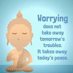 Worrying does not take away tomorrow's troubles. It takes away today's Peace ॐ♡ॐ