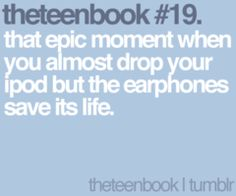 that epic moment when you almost drop your ipod but the earphones save its life