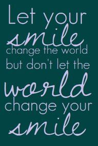 Don't let the world change your smile!