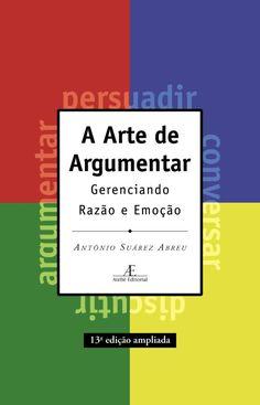 A Arte de Argumentar - Antonio Suarez Abreu. Good Books, Books To Read, My Books, Coaching, Useless Knowledge, Library Activities, Sample Essay, Start Ups, Essay Examples