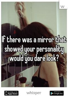 If there was a mirror that showed your personality would you dare look?