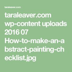 taraleaver.com wp-content uploads 2016 07 How-to-make-an-abstract-painting-checklist.jpg