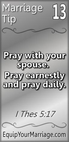 Practical Marriage Tips #13 - Pray with your spouse. Pray earnestly and pray daily. (I Thes 5:17)