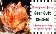 Tender and Juicy Beer Butt Chicken: A Savory Sweet Take on a Classic Recipe