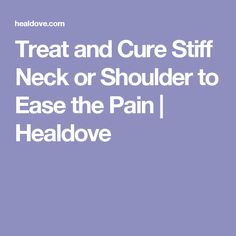 Treat and Cure Stiff Neck or Shoulder to Ease the Pain   Healdove