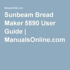 sunbeam bread maker 5890 user manual with recipes manualsonline rh pinterest com Sunbeam Bread Maker Instruction Book Sunbeam 5891 Bread Maker Recipes
