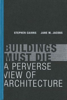 Buildings Must Die A Perverse View of Architecture