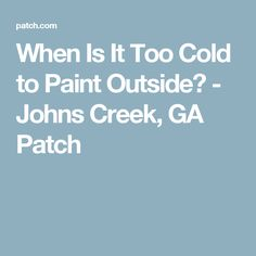 Johns Creek, GA - What does the temperature need to be outside to get the best paint job on the exterior of my home? Johns Creek, Cool Paintings, The Outsiders, Cold, Storage, Purse Storage, Cold Weather, Warehouse, Store