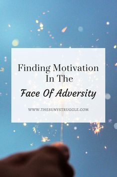 Finding Motivation In the Face Of Adversity