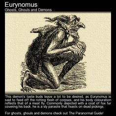 Eurynomus / Eurynomos  Large deep eyes, sharpened teeth, blackish blue skin. He wears the fur of a fox on his back and moves around in a crouched position. Read more here:  http://www.theparanormalguide.com/blog/eurynomus-eurynomos