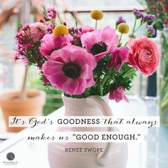 """""""It's God's goodness that always makes us """"good enough."""" - Renee Swope 