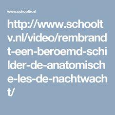 http://www.schooltv.nl/video/rembrandt-een-beroemd-schilder-de-anatomische-les-de-nachtwacht/