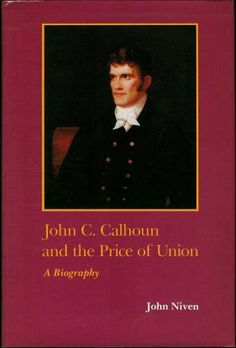 John C. Calhoun and the Price of Union (Southern biography series) by John Niven. $3.99. Author: John Niven. Publisher: Louisiana State University Press; 1St Edition edition (January 1989). 344 pages. Publication: January 1989. Edition - 1St Edition