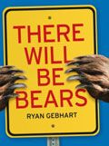 There Will Be Bears by Ryan Gebhart -- YARP Middle School 2015-16 Nominee