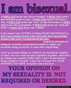 Just to clarify, I'm not Bi, but this girl is and I liked her statement.
