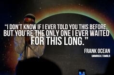 can never get enough Frank Ocean. This quote hits close to home. Sweet Quotes, Love Me Quotes, Cute Quotes, Tumblr Quotes, Lyric Quotes, Frank Ocean Quotes, Lyrics To Live By, Word Nerd, Artist Quotes