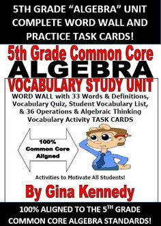 5TH GRADE COMMON CORE MATH ALGEBRA POSTERS, TASK CARDS AND VOCABULARY REVIEWS. By focusing on the vocabulary in the 5th grade Common Core algebra domain; you will build a strong algebraic foundation for your students that will ultimately promote greater understanding as they solve algebra problems throughout the year. 48 PAGES IN ALL!!!