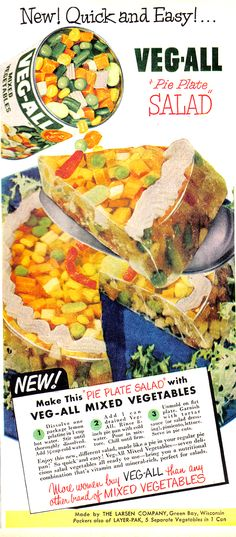 Veg-All Pie Plate Salad (1952)...  Yes, it is sealed in clear gelatin for your protection.