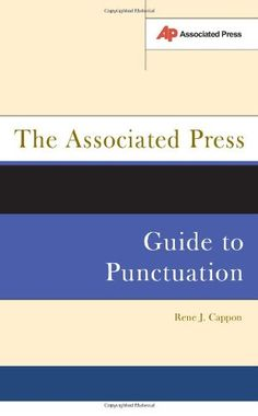 The Associated Press Guide To Punctuation by Rene J. Cappon