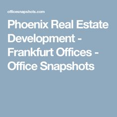 Phoenix Real Estate Development - Frankfurt Offices - Office Snapshots