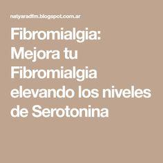 Fibromialgia: Mejora tu Fibromialgia elevando los niveles de Serotonina