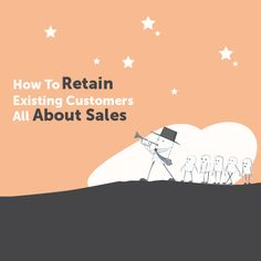 How to Retain Existing Customers - All About Sales Customer Service Experience, Good Customer Service, Loyalty Rewards Program, Existing Customer, Lead Generation, Growing Your Business, Understanding Yourself, Collaboration