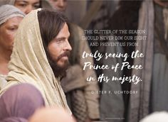 """The glitter of the season should never dim our sight and prevent us from truly seeing the Prince of Peace in His majesty.""—President Dieter F. Uchtdorf #DailyQuote"