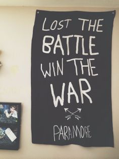 Lost the battle, win the war. x paramore