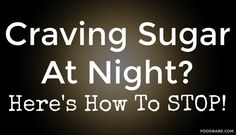 Craving Sugar At Night? Here's How To Stop!