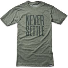 Never Settle $26  It's easy to be average, but only the standouts survive.  So no matter what you're working on, put in the extra effort; take time to refine; Never Settle.