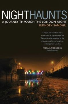 Night Haunts: A Journey Through the London Night: Amazon.co.uk: Sukhdev Sandhu: Books
