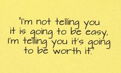 It Is Going To Be Worth It