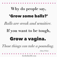 On Lady Balls and Vaginas