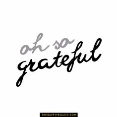 Remember that there are people who would be more than happy with what you have. Appreciate your blessings. Take nothing for granted. Be grateful.