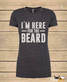 "Womens "" I'm Here For The Beard "" ( Ftted Style ) Beard Quote T-Shirt by FlowfoxDesigns on Etsy https://www.etsy.com/listing/257437843/womens-im-here-for-the-beard-ftted-style"