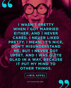25 Life Lessons from Our Favorite Celebrities | Iris Apfel on conventional beauty