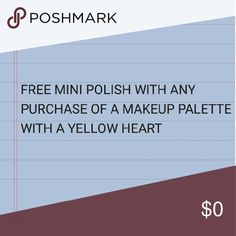 Sale Free mini nail polish with any purchase of a makeup palette with a yellow heart.  *Ends the last day of August* Makeup