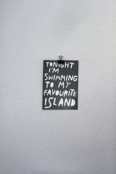 Tonight i'm swimming to my favorite island.