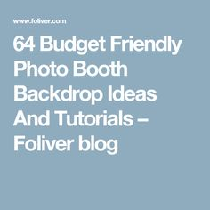 64 Budget Friendly Photo Booth Backdrop Ideas And Tutorials – Foliver blog