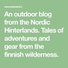 An outdoor blog from the Nordic Hinterlands. Tales of adventures and gear from the finnish wilderness. Finland, Wilderness, Hiking, Adventure, Math, Blog, Outdoor, Walks, Outdoors