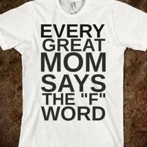 Every Great Mom Says The F Word from Glamfoxx Shirts
