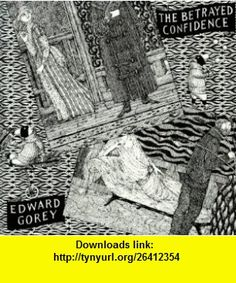 The Betrayed Confidence Seven Series of Dogear Wryde Postcards (9780940160521) Edward Gorey , ISBN-10: 0940160528  , ISBN-13: 978-0940160521 ,  , tutorials , pdf , ebook , torrent , downloads , rapidshare , filesonic , hotfile , megaupload , fileserve